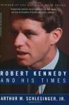 Robert Kennedy and His Times - Arthur M. Schlesinger Jr.