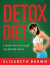 Detox Diet: A Weightloss Plan That Works! - Elizabeth Brown