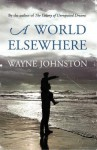 A World Elsewhere. by Wayne Johnston - Wayne Johnston
