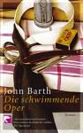 Die Schwimmende Oper: Roman - John Barth, Matthias Müller