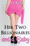 Her Two Billionaires and a Baby - Julia Kent
