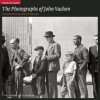 The Photographs of John Vachon: The Library of Congress (Fields of Vision) - Kurt Andersen
