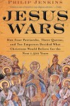 Jesus Wars: How Four Patriarchs, Three Queens, and Two Emperors Decided What Christians Would Believe for the Next 1,500 years - Philip Jenkins, Philip Jenkins