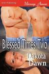 Blessed Times Two (Siren Publishing Menage Amour) - Dakota Dawn
