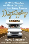 Dogtripping: 25 Rescues, 11 Volunteers, and 3 RVs on Our Canine Cross-Country Adventure - David Rosenfelt