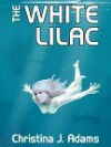 The White Lilac - Christina J. Adams