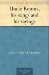 Uncle Remus, his songs and his sayings - Joel Chandler Harris