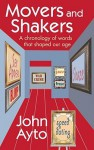 Movers and Shakers: A Chronology of Words That Shaped Our Age - John Ayto