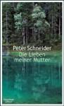 Die Lieben meiner Mutter (German Edition) - Peter Schneider