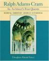 "Ralph Adams Cram: An Architect's Four Quests--""Medieval Modernist, American, Ecumenical - Douglass Shand-Tucci"