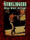Gunslingers: Wild West Action! - Mark T. Arsenault, Ann Dupuis, W. Jason Peck