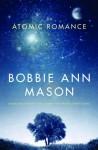 An Atomic Romance: A Novel - Bobbie Ann Mason
