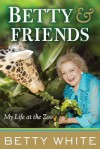 Betty & Friends: My Life at the Zoo - Betty White