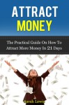 Attract Money. NEW and REVISED Version of The practical guide on how to attract more money in 21 days. (Practical guide to money making, money management ... Joe Vitale, T.Harv Ecker, Robert Kiyosaki,) - Sarah Lewis