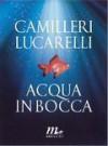 Acqua in bocca - Andrea Camilleri, Carlo Lucarelli
