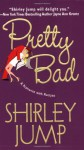Pretty Bad - Shirley Jump
