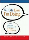 Tell Me How I'm Doing: A Fable about the Importance of Giving Feedback - Richard L. Williams