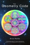 The Geometry Code: Universal Symbolic Mirrors of Natural Laws Within Us; Friendly Reminders of Inclusion to Forgive the Dreamer of Separa - Bruce Rawles, Gary R. Renard