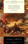 The French Revolution: A History - Thomas Carlyle, John Rosenberg, John D. Rosenberg