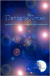 Daring to Dream: A Guide to Lucid Dreaming, Astral Travel and Spiritual Growth - John Stone