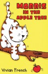 Morris in the Apple Tree - Vivian French