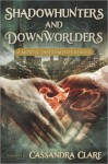 Shadowhunters and Downworlders: A Mortal Instruments Reader - Diana Peterfreund, Kate Milford, Cassandra Clare, Holly Black