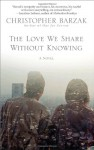 The Love We Share Without Knowing - Christopher Barzak
