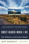 Sweet Heaven When I Die: Faith, Faithlessness, and the Country In Between - Jeff Sharlet