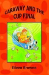 Caraway and the Cup Final - Eileen Browne, John Williams