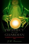 Prophecy Of The Guardian (Guardian Of The Seventh Realm Part 1) - J.W. Baccaro