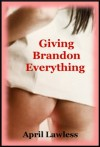 Giving Brandon Everything: A Valentine's Day First Anal Sex Erotica Story - April Lawless