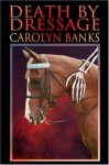 Death by Dressage (She Rides, He Doesn't Mystery, #1) - Carolyn Banks