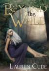 Beyond the Wall - Lauren Cude