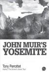 John Muir's Yosemite - Tony Perrottet