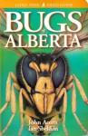 Bugs of Alberta - John Acorn, Ian Sheldon