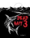 Dead Bait 3 - Cody Goodfellow, Lance Schonberg, Mark C. Scioneaux, Tim Curran