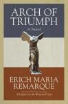 Arch of Triumph: A Novel - Erich Maria Remarque, Walter Sorell, Denver Lindley