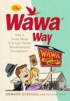 The Wawa Way: How a Funny Name and Six Core Values Revolutionized Convenience - Howard Stoeckel, Bob Andelman