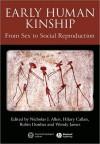 Early Human Kinship: From Sex to Social Reproduction - Nicholas J. Allen, Hilary Callan, Robin Dunbar, Wendy James