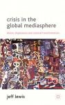 Crisis in the Global Mediasphere: Desire, Displeasure and Cultural Transformation - Jeff Lewis