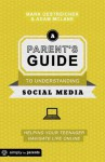 A Parent's Guide to Understanding Social Media: Helping Your Teenager Navigate Life Online - Mark Oestreicher, Adam McLane