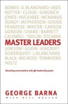 Master Leaders: Revealing Conversations with 30 Leadership Greats - George Barna, Bill Dallas