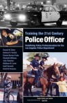 Training the 21st Century Police Officer: Redefining Police Professionalism for the Los Angeles Police Department - Dionne Barnes-Proby, Russell W. Glenn, Barbara R. Panitch, Elizabeth Williams, John Christian
