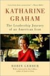 Katharine Graham: The Leadership Journey of an American Icon - Robin Gerber, Jim Collins