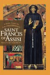 A Study Guide for G. K. Chesterton's St. Francis of Assisi - Nancy Carpentier Brown, Rose Decaen, Ted Schluenderfritz, Michael Brown