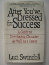 After You've Dressed for Success: A Guide to Developing Character as Well as a Career - Luci Swindoll