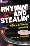 Rhymin' and Stealin': Musical Borrowing in Hip-Hop - Justin A. Williams