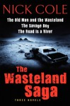 The Wasteland Saga: Three Novels: Old Man and the Wasteland, The Savage Boy, The Road is a River - Nick Cole