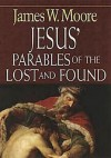 Jesus' Parables of the Lost and Found - James W. Moore