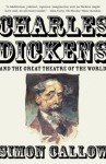 Charles Dickens and the Great Theatre of the World (Vintage) - Simon Callow